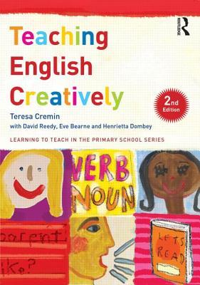Teaching English Creatively - Cremin, Teresa