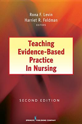 Teaching Evidence-Based Practice in Nursing - Levin, Rona F. (Editor), and Feldman, Harriet R. (Editor)