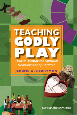 Teaching Godly Play: How to Mentor the Spiritual Development of Children - Berryman, Jerome W