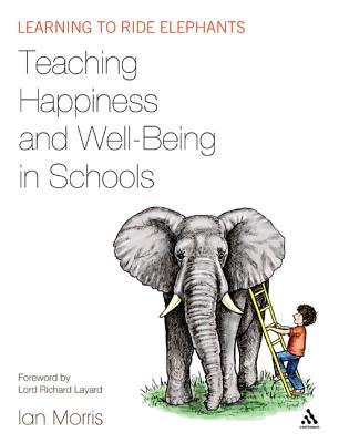 Teaching Happiness and Well-Being in Schools: Learning to Ride Elephants - Morris, Ian