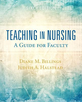 Teaching in Nursing: A Guide for Faculty - Billings, Diane M, and Halstead, Judith A, PhD, RN, Faan