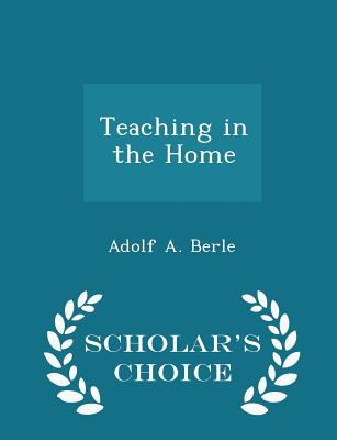 Teaching in the Home - Scholar's Choice Edition - Berle, Adolf a