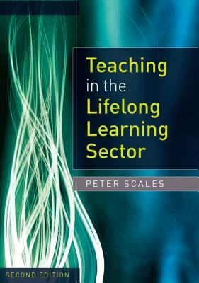 Teaching in the Lifelong Learning Sector - Scales, Peter