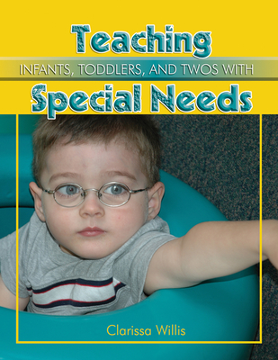 Teaching Infants, Toddlers, and Twos with Special Needs: Eye to Eye with the Unknown - Willis, Clarissa, Dr., PhD