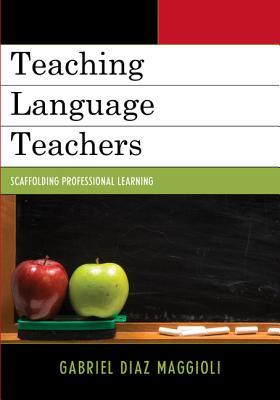 Teaching Language Teachers: Scaffolding Professional Learning - Maggioli, Gabriel Diaz