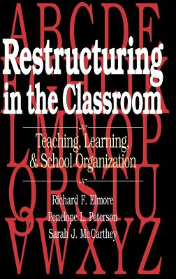 Teaching, Learning and School Organization: Restructuring and Classroom Practice in Three Elementary Schools - Elmore, Richard F., and etc., and Peterson, Penelope L.