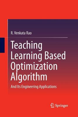 Teaching Learning Based Optimization Algorithm: And Its Engineering Applications - Rao, R Venkata