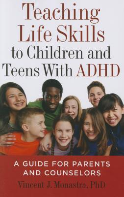 Teaching Life Skills to Children and Teens with ADHD: A Guide for Parents and Counselors - Monastra, Vincent J