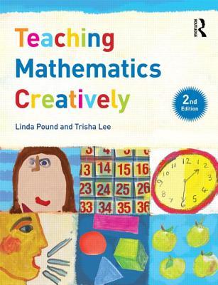 Teaching Mathematics Creatively - Pound, Linda, and Lee, Trisha