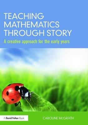 Teaching Mathematics Through Story: A Creative Approach for the Early Years - McGrath, Caroline