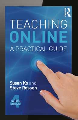 Teaching Online: A Practical Guide - Ko, Susan Schor, and Rossen, Steve