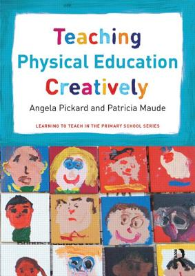 Teaching Physical Education Creatively - Pickard, Angela, and Maude, Patricia