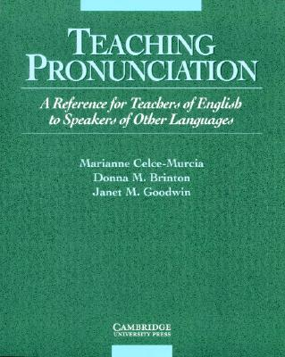 Teaching Pronunciation: A Reference for Teachers of English to Speakers of Other Languages - Celce-Murcia, Marianne, and Brinton, Donna M, and Goodwin, Janet M