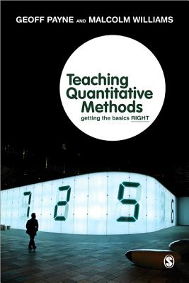 Teaching Quantitative Methods: Getting the Basics Right - Payne, Geoff (Editor), and Williams, Malcolm (Editor)