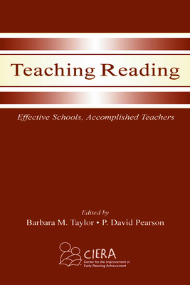 Teaching Reading: Effective Schools, Accomplished Teachers - Taylor, and Taylor, Barbara M, Edd (Editor), and Pearson, P David (Editor)