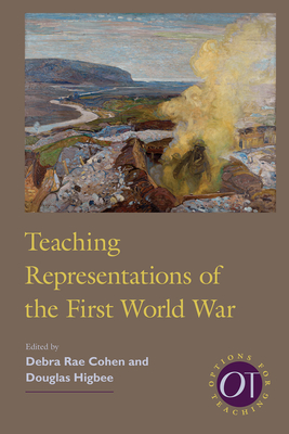 Teaching Representations of the First World War - Cohen, Debra Rae (Editor), and Higbee, Douglas (Editor)