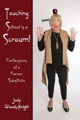 Teaching School Is a Scream! - Woods-Knight, Judy