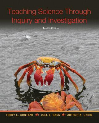 Teaching Science Through Inquiry and Investigation, Enhanced Pearson Etext with Loose-Leaf Version -- Access Card Package - Contant, Terry L, and Bass, Joel L, and Carin, Arthur A