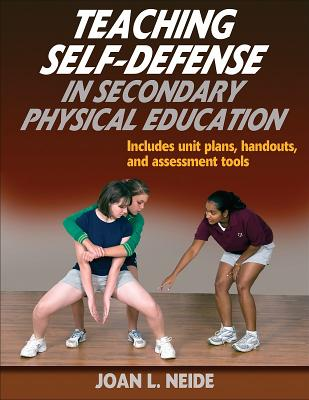 Teaching Self-Defense in Secondary Physical Education - Neide, Joan L, EdD
