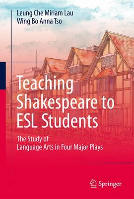 Teaching Shakespeare to ESL Students: The Study of Language Arts in Four Major Plays - Lau, Leung Che Miriam