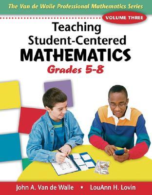 Teaching Student-Centered Mathematics: Grades 5-8 - Van de Walle, John A