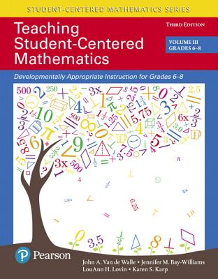 Teaching Student-Centered Mathematics: Volume III: Developmentally Appropriate Instruction for Grades 6-8 - Van de Walle, John A., and Bay-Williams, Jennifer M., and Lovin, Lou Ann H.