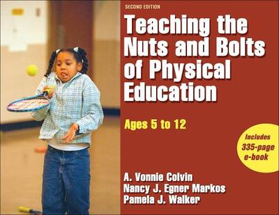 Teaching the Nuts and Bolts of Physical Education: Ages 5 to 12 - Colvin, Allison