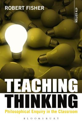 Teaching Thinking: Philosophical Enquiry in the Classroom - Fisher, Robert, Professor