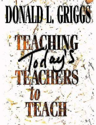 Teaching Today's Teachers to Teach - Griggs, Donald L