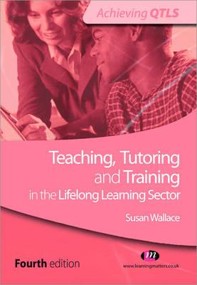 Teaching, Tutoring and Training in the Lifelong Learning Sector - Wallace, Susan