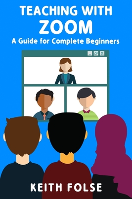 Teaching with Zoom: A Guide for Complete Beginners - Folse, Keith