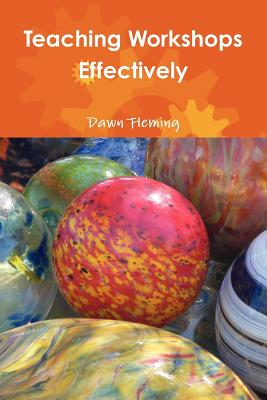 Teaching Workshops Effectively - Fleming, Dawn