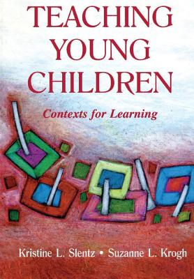 Teaching Young Children: Contexts for Learning - Slentz, Kristine L.