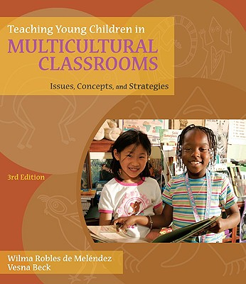 Teaching Young Children in Multicultural Classrooms: Issues, Concepts, and Strategies - de Melendez, Wilma Robles, and Beck, Vesna