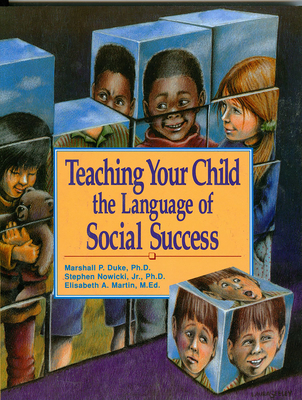 Teaching Your Child the Language of Social Success - Duke, Marshall, and Martin, Elisabeth A, M.Ed., and Nowicki, Stephen, Ph.D.