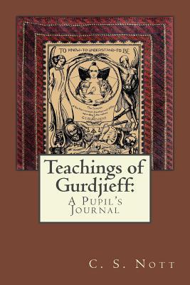 Teachings of Gurdjieff: A Pupil's Journal - Nott, C S