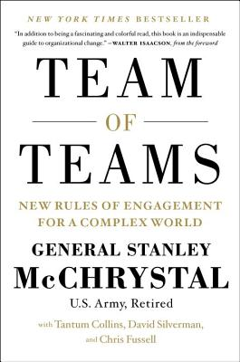Team of Teams: New Rules of Engagement for a Complex World - McChrystal, Stanley, Gen., and Collins, Tantum, and Silverman, David