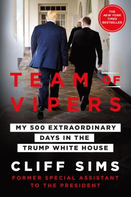 Team of Vipers: My 500 Extraordinary Days in the Trump White House - Sims, Cliff