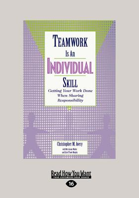 Teamwork is an Individual Skill (1 Volume Set): Getting Your Work Done When Sharing Responsibility - Avery, Christopher