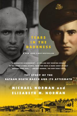 Tears in the Darkness: The Story of the Bataan Death March and Its Aftermath - Norman, Michael, and Norman, Elizabeth M