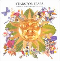 Tears Roll Down: Greatest Hits 1982-1992 - Tears for Fears