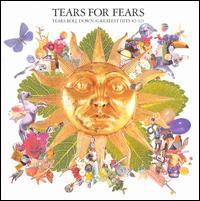 Tears Roll Down: Greatest Hits 1982-1992 - Tears for Fears