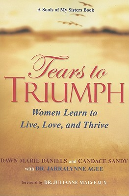 Tears to Triumph: Women Learn to Live, Love, and Thrive - Daniels, Dawn Marie, and Sandy, Candace, and Agee, Jarralynne