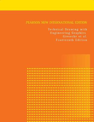Technical Drawing with Engineering Graphics: Pearson New International Edition - Giesecke, Frederick, and Spencer, Henry, and Hill, Ivan Leroy