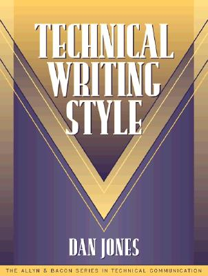 Technical Writing Style (Part of the Allyn & Bacon Series in Technical Communication) - Jones, Dan, and Dragga, Sam