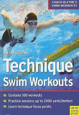 Technique Swim Workouts: Coach Blythe's Swim Workouts - Lucero, Blythe