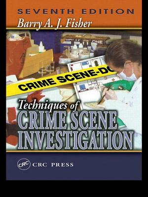 Techniques of Crime Scene Investigation, Fifth Edition - Fisher, Barry A J, and Fisher, David R