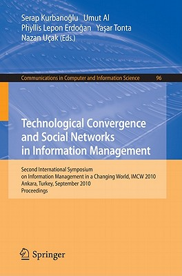 Technological Convergence and Social Networks in Information Management: Second International Symposium on Information Management in a Changing World, IMCW 2010, Ankara, Turkey - Kurbanoglu, Serap (Editor), and Al, Umut (Editor), and Erdogan, Phyllis Lepon (Editor)
