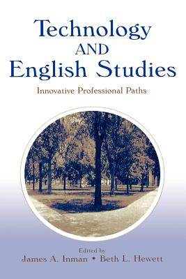 Technology and English Studies: Innovative Professional Paths - Inman, James A (Editor), and Hewett, Beth L (Editor)