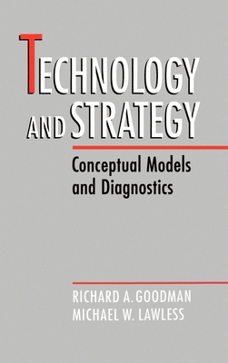 Technology and Strategy - Goodman, Richard A, and Lawless, Michael W